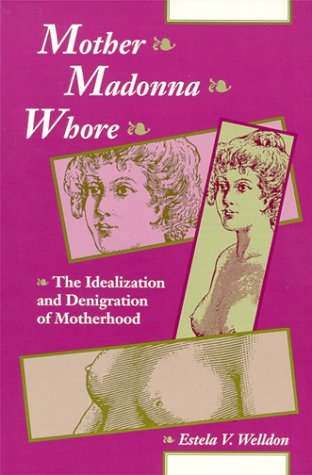 Mother Madonna Whore: The Idealization and Denigration of Motherhood