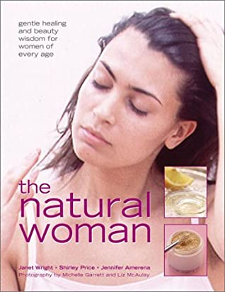 The Natural Woman: Gentle Healing and Beauty Wisdom for Women of Every Age