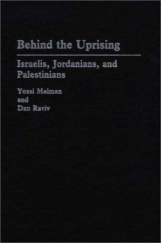 Behind the Uprising: Israelis, Jordanians, and Palestinians