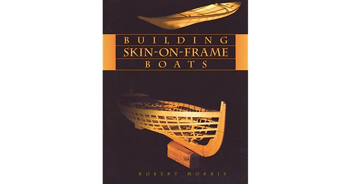 Building Skin On Frame Boats By Robert Morris
