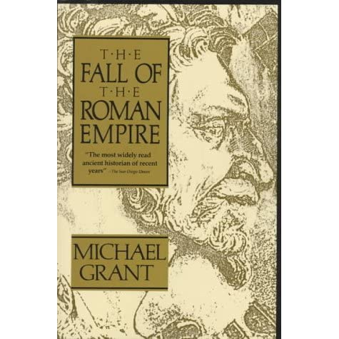 a review of michael grants the fall of the roman empire a reappraisal The roman empire at its peak governed over most of the eastern world after the death of julius caesar, who had destroyed the roman republic, an new york: time incorporated, 1965 grant, michael the fall of the roman empire pennsylvania: annenberg school of communications, 1976.