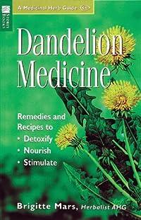 Dandelion Medicine: Remedies and Recipes to Detoxify, Nourish, Stimulate