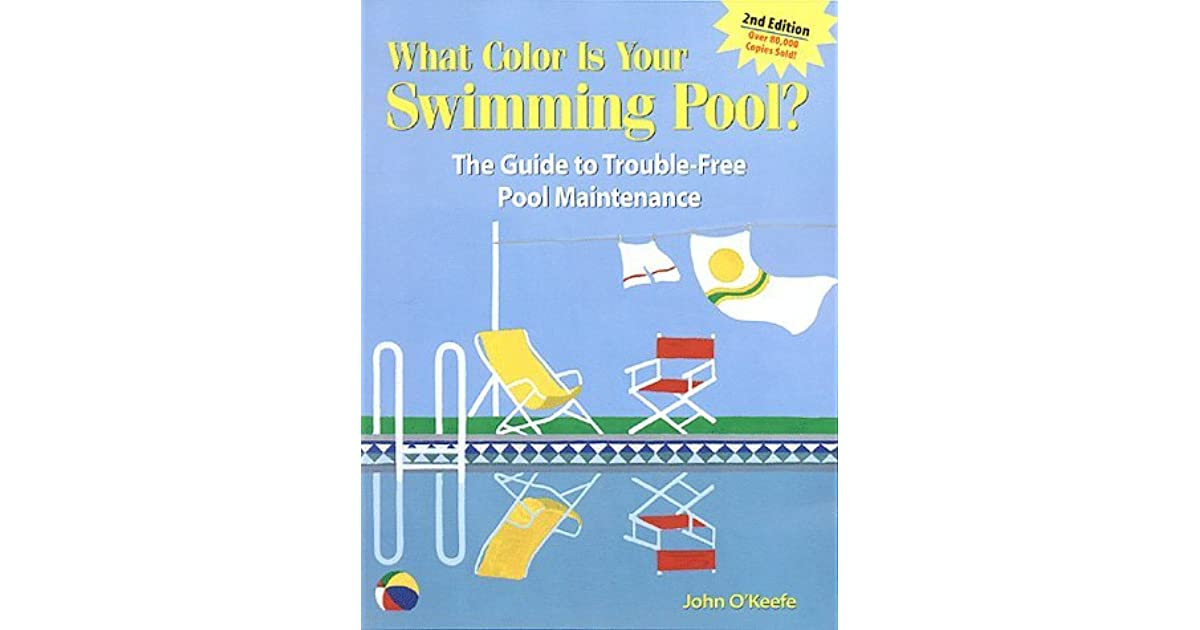 What Color Is Your Swimming Pool? The Guide to Trouble-Free Pool ...