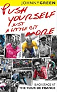 Push Yourself Just a Little Bit More: Backstage at the Tour De France