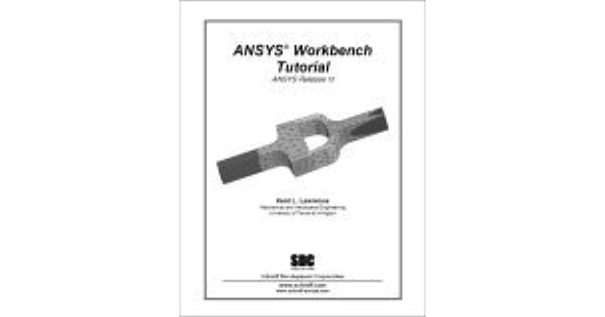 ANSYS Workbench Tutorial by Kent L  Lawrence