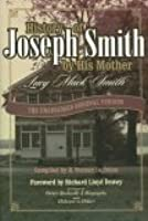 History of Joseph Smith by His Mother Lucy Mack Smith: The Unabridged Original Version