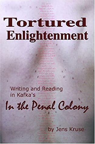 Tortured Enlightenment: Writing and Reading in Kafka's in the Penal Colony