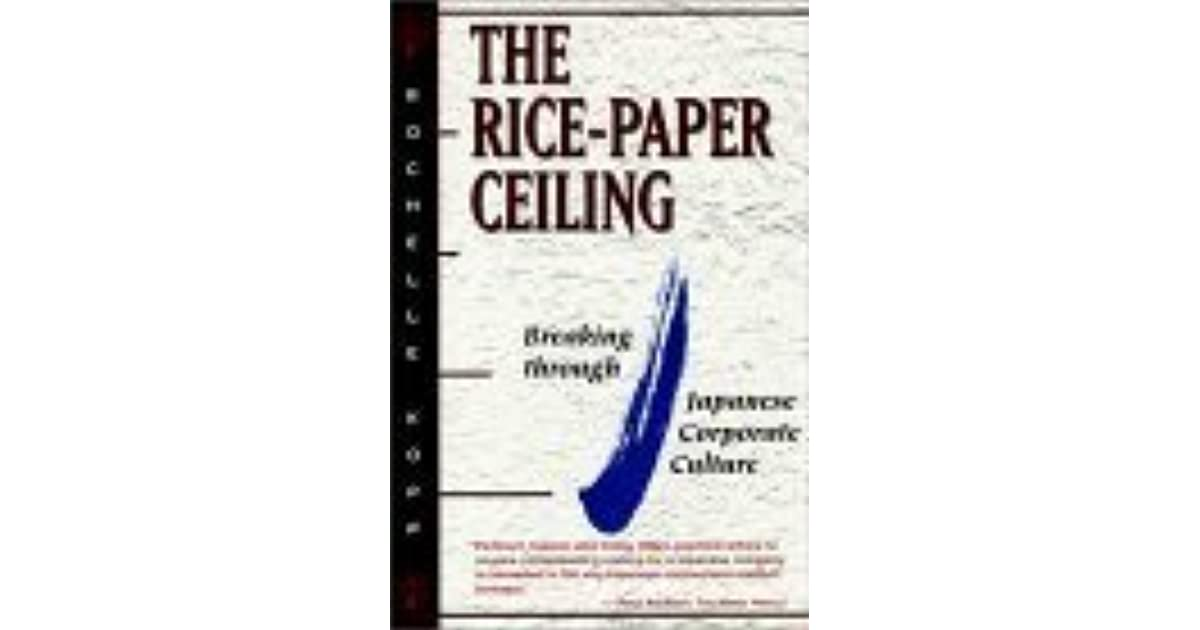 The Rice Paper Ceiling Breaking Through Japanese Corporate Culture By Rochelle Kopp
