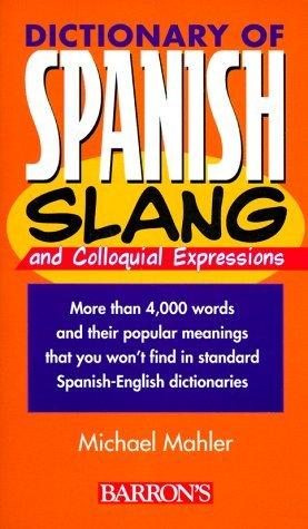 Dictionary of Spanish Slang Dictionary of Spanish Slang Michael Mahler