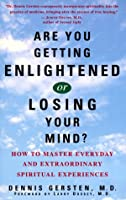 Are You Getting Enlightened or Losing Your Mind? How to Master Everyday and Extraordinary Spiritual Experiences