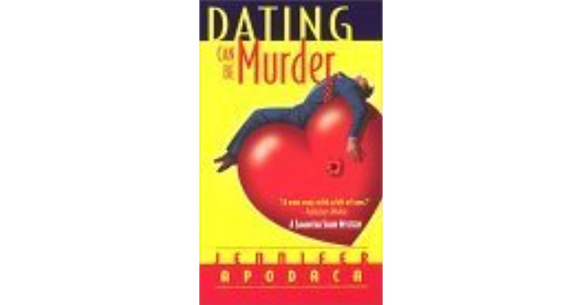 Dating Can Be Murder By Jennifer Apodaca