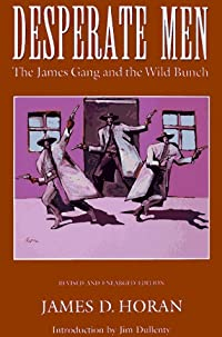 Desperate Men: The James Gang and the Wild Bunch, Revised and Enlarged Edition