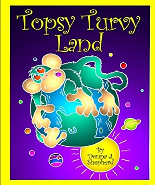 Topsy Turvy Land by Donna J. Shepherd