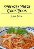 Everyday Pasta Cook Book: The easy and healty way to cook pasta