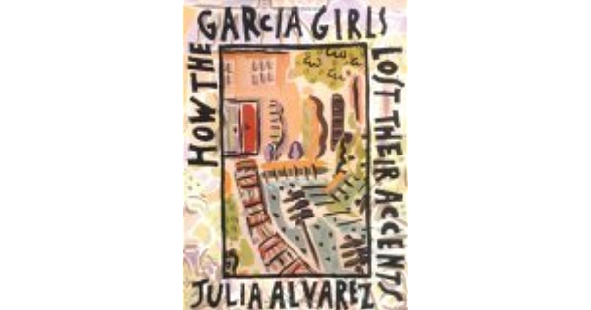 a literary analysis of how garcia girls lost their accents by julia alvarez Julia alvarez's how the garcia girls lost their accents is a badly written book in many ways: sentence structure is difficult to follow, and she writes in translation: she is thinking in spanish and doing a bad translation into english.