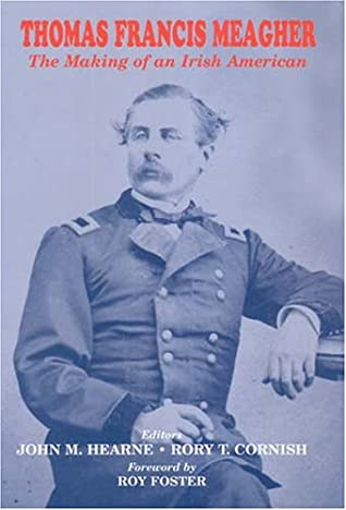 Thomas Francis Meagher: The Making of an Irish American