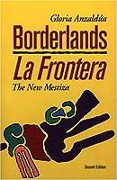 Borderlands/ La Frontera: The New Mestiza
