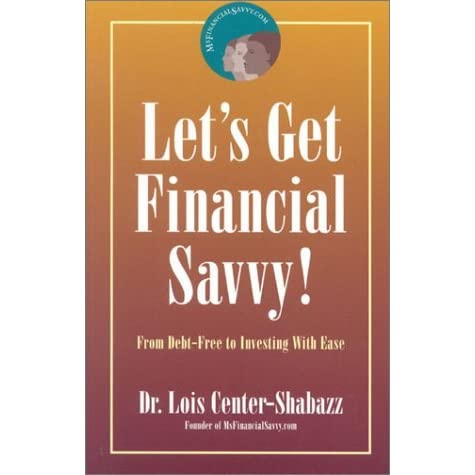 Let's Get Financial Savvy!: From Debt-Free to Investing with Ease by Lois Center-Shabazz ...