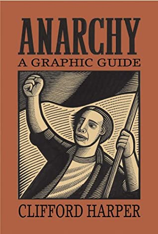 Anarchy: A Graphic Guide by Clifford Harper