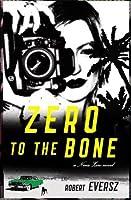 Zero to the Bone: A Nina Zero Novel (Nina Zero Novels, #5)