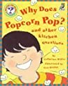 Why Does Popcorn Pop?: And Other Kitchen Questions