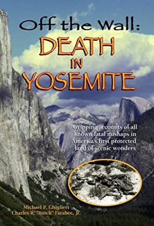 Off the Wall: Death in Yosemite by Michael P  Ghiglieri