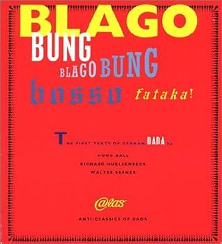 Blago Bung, Blago Bung, Bosso Fataka!: First Texts of German Dada (Atlas Anti-Classics 3)