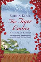 The Tiger Ladies: A Memoir of Kashmir