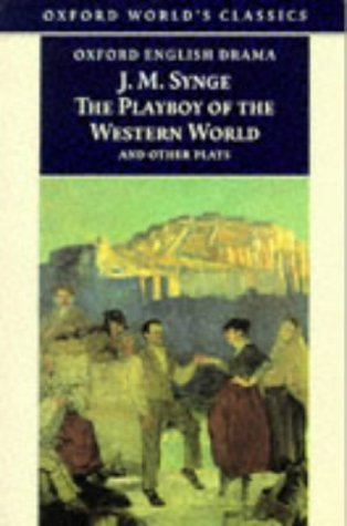 The Playboy of the Western World and Other Plays (The Complete Plays of J. M. Synge)
