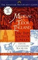 The Amateur Historians's Guide to Medieval and Tudor England: Day Trips South of London