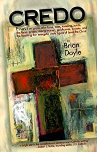 Credo: Essays on Grace, Altar Boys, Bees, Kneeling, Saints, the Mass, Priests, Strong Women, Epiphanies, a Wake, and the Haun