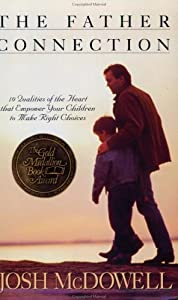 The Father Connection: 10 Qualities of the Heart That Empower Your Children to Make Right Choices