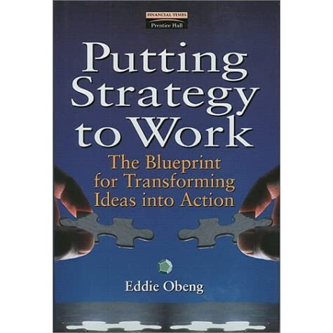 Putting strategy to work the blueprint for transforming ideas putting strategy to work the blueprint for transforming ideas into action by eddie obeng malvernweather Image collections