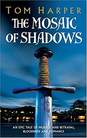 The Mosaic of Shadows (Demetrios Askiates, #1) by Tom Harper