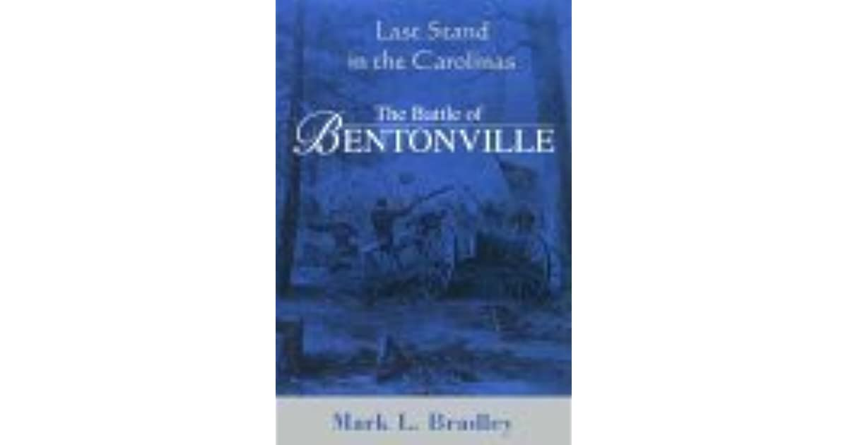 an analysis of the book the battle of bentonville last stand in the carolinas by mark l bradley Mark l bradley, author of this the battle of bentonville: last stand in the carolinas 50 copies last stand in the carolinas, the battle of bentonville.