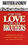 For the Love of My Brothers: Unforgettable Stories from God's Ambassador to the Suffering Church