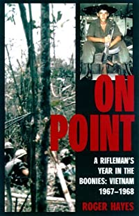 On Point: A Rifleman's Year in the Boonies: Vietnam 1967-1968