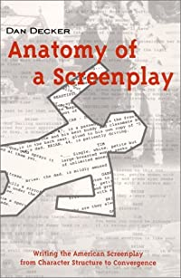 Anatomy of a Screenplay: Writing the American Screenplay from Character Structure to Convergence