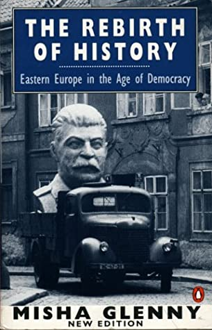 The Rebirth of History: Eastern Europe in the Age of Democracy