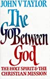 The Go Between God: The Holy Spirit And The Christian Mission