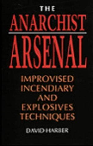 The Anarchist Arsenal: Improvised Incendiary And Explosives Techniques