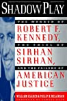 Shadow Play: The Murder of Robert F. Kennedy, the Trial of Sirhan Sirhan & the Failure of American Justice