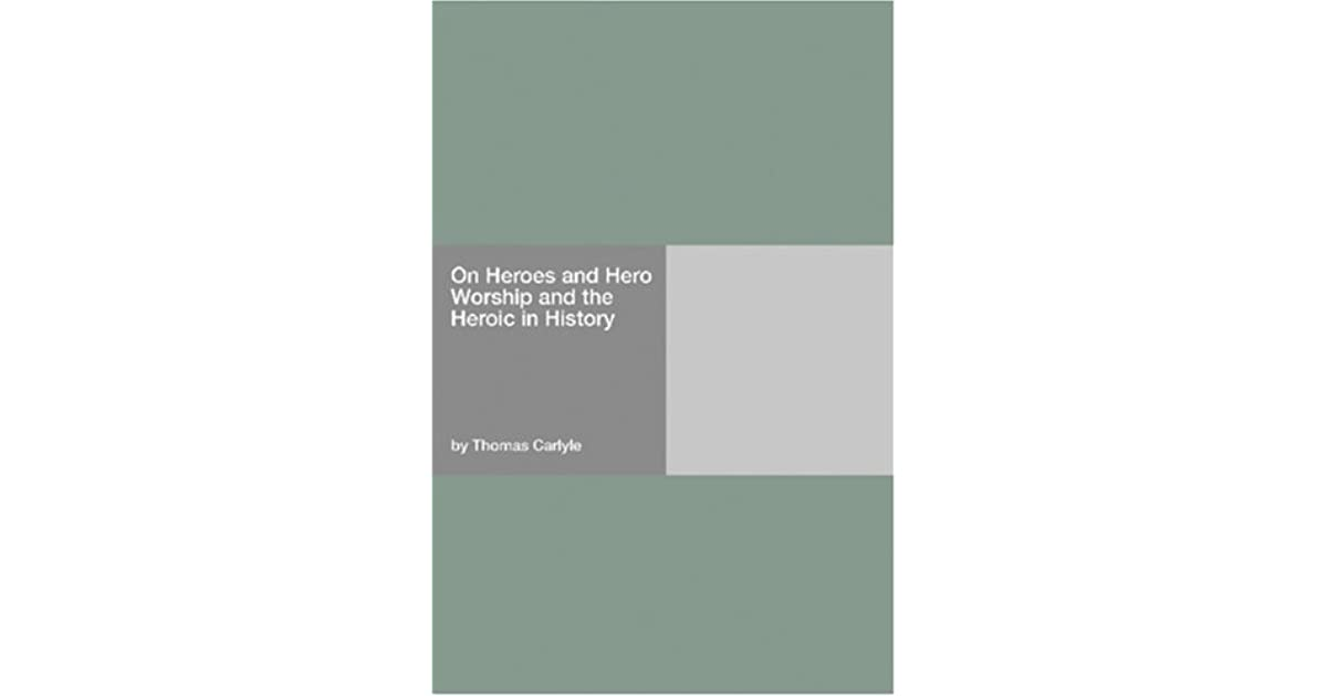 hero and hero worship essay N his collection of essays, on heroes, hero-worship, and the heroic in history, thomas carlyle examines mahomet as an example of the the hero as prophetcarlyle explains we have chosen mahomet not as the most eminent prophet but as the one we are freest to speak of (43.