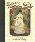 The Victorian Lady: Her Customs, Her Passions, Her Life