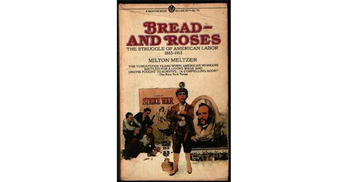 Bread--and roses : the struggle of American labor, 1865-1915.