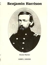 Benjamin Harrison Vol. 1: Hoosier Warrior