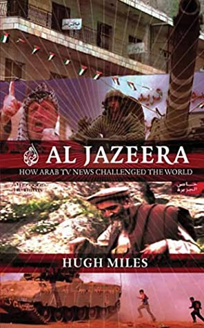 Al-Jazeera: The Inside Story of the Arab News Channel That