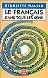 Le français dans tous les sens by Henriette Walter