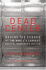 Dead Center: Behind the Scenes at the World's Largest Medical Examiner's Office