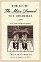The Night the Mice Danced the Quadrille: Five Years in the Backwoods 1875-1879